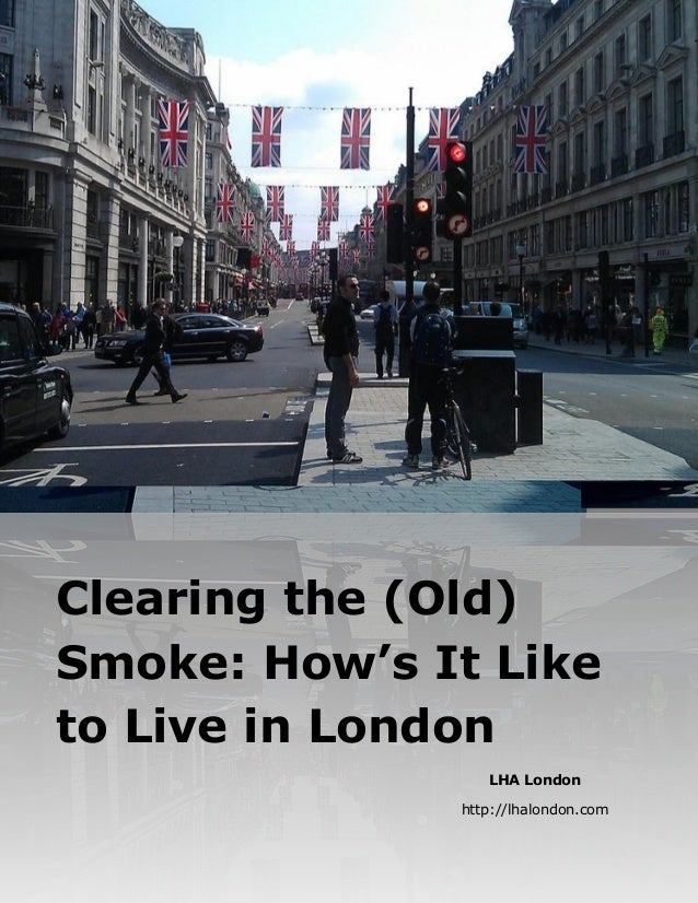 LHA London http://lhalondon.com Clearing the (Old) Smoke: How's It Like to Live in London
