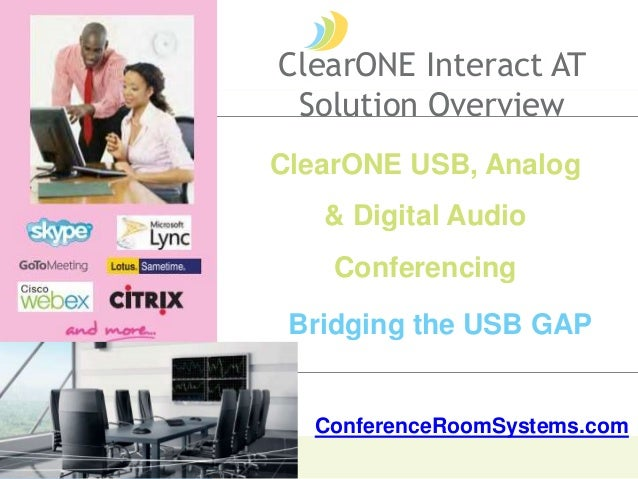 ClearONE USB, Analog & Digital Audio Conferencing Bridging the USB GAP ClearONE Interact AT Solution Overview ConferenceRo...