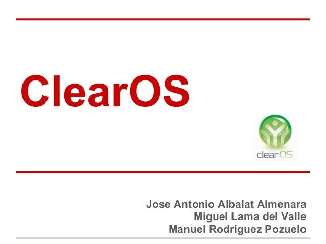 ClearOS Jose Antonio Albalat Almenara Miguel Lama del Valle Manuel Rodríguez Pozuelo