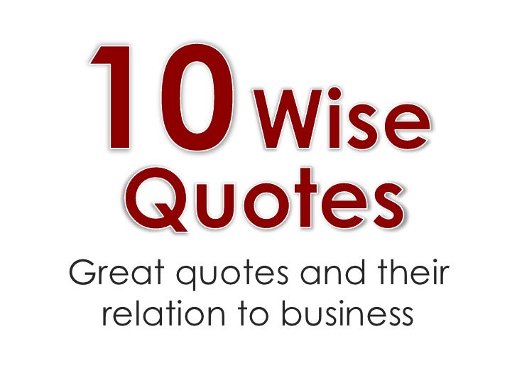 10Wise<br />Quotes<br />Great quotes and their relation to business<br />