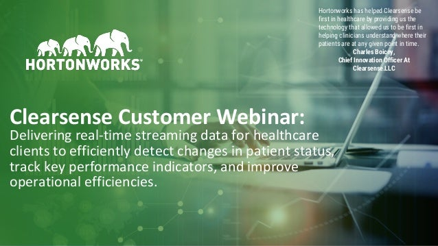 1 © Hortonworks Inc. 2011–2018. All rights reserved Clearsense Customer Webinar: Delivering real-time streaming data for h...