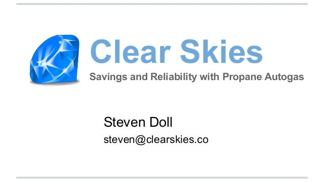 Clear Skies Savings and Reliability with Propane Autogas  Steven Doll steven@clearskies.co
