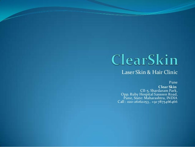 Laser Skin & Hair Clinic Pune Clear Skin CII-5, Shardaram Park, Opp. Ruby Hospital Sassoon Road, Pune, State: Maharashtra,...