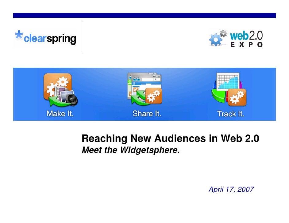 Reaching New Audiences in Web 2.0 Meet the Widgetsphere.                             April 17, 2007