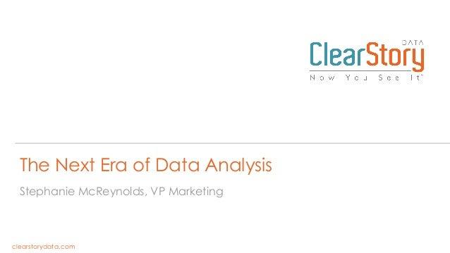 The Next Era of Data Analysis Stephanie McReynolds, VP Marketing  clearstorydata.com