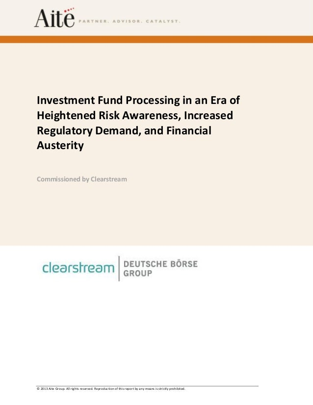© 2013 Aite Group. All rights reserved. Reproduction of this report by any means is strictly prohibited. Investment Fund P...