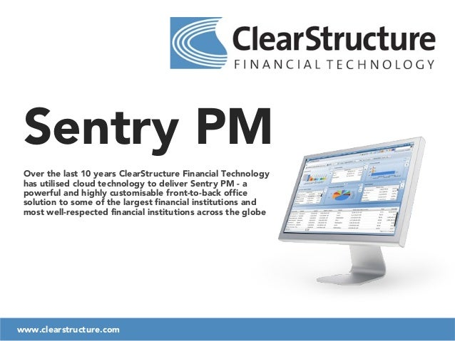 Sentry PM Over the last 10 years ClearStructure Financial Technology has utilised cloud technology to deliver Sentry PM - ...