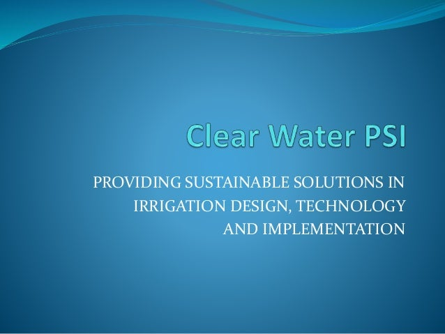 PROVIDING SUSTAINABLE SOLUTIONS IN IRRIGATION DESIGN, TECHNOLOGY AND IMPLEMENTATION