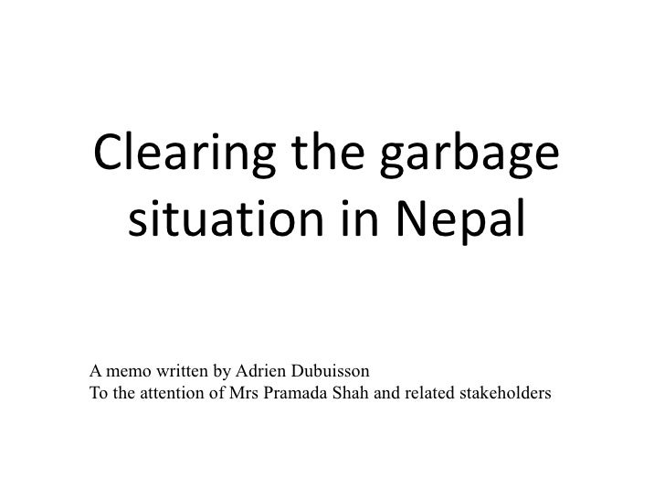 Clearing the garbage  situation in Nepal  A memo written by Adrien Dubuisson To the attention of Mrs Pramada Shah and rela...