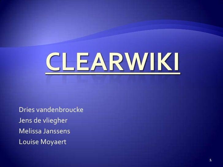 Clearwiki<br /> Dries vandenbroucke<br />Jens de vliegher<br />Melissa Janssens<br />Louise Moyaert<br />1<br />
