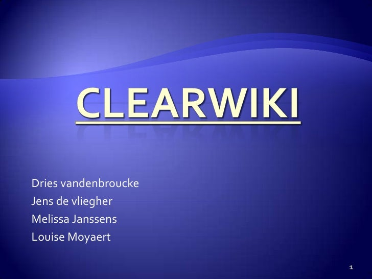 Clearwiki<br /> Dries vandenbroucke<br /> Jens de vliegher<br /> Melissa Janssens<br /> Louise Moyaert<br />1<br />