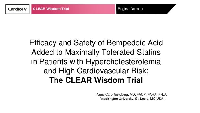 CLEAR Wisdom Trial Regina Dalmau Anne Carol Goldberg, MD, FACP, FAHA, FNLA Washington University, St. Louis, MO USA Effica...