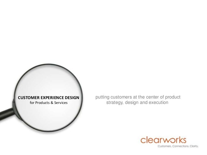 CUSTOMER EXPERIENCE DESIGN    putting customers at the center of product    for Products & Services         strategy, desi...