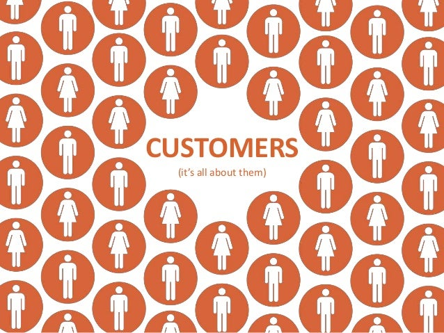 CUSTOMERS (it's all about them)