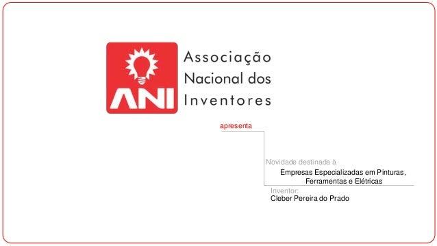apresenta Novidade destinada à Empresas Especializadas em Pinturas, Ferramentas e Elétricas Inventor: Cleber Pereira do Pr...