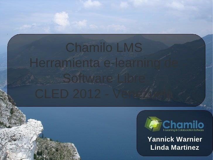 Chamilo LMSHerramienta e-learning de     Software Libre CLED 2012 - Venezuela                   Yannick Warnier           ...