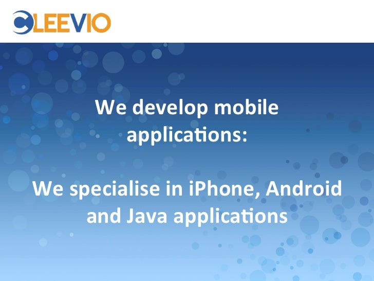 We develop mobile                applica.ons:                          We specialise in iPhone, Android...