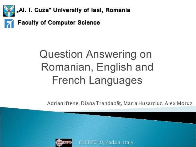 """Question Answering on Romanian, English and French Languages """"""""Al. I. Cuza"""" University of IaAl. I. Cuza"""" University of Ia ..."""