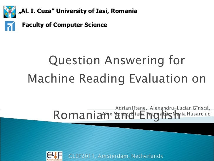 "Question Answering for Machine Reading Evaluation on  Romanian and English "" Al. I. Cuza"" University of Ia s i, Rom a nia ..."