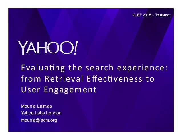 Evalua&ng	   the	   search	   experience:	    from	   Retrieval	   Effec&veness	   to	    User	   Engagement	    Mounia Lal...