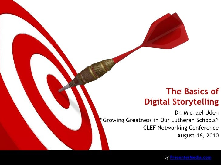 """The Basics of Digital Storytelling<br />Dr. Michael Uden<br />""""Growing Greatness in Our Lutheran Schools""""<br />CLEF Networ..."""