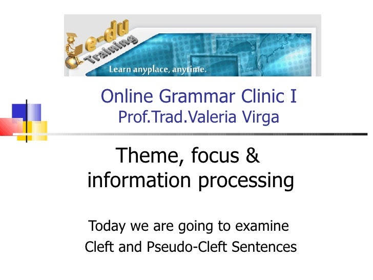 Online Grammar Clinic I Prof.Trad.Valeria Virga Theme, focus &  information processing Today we are going to examine  Clef...