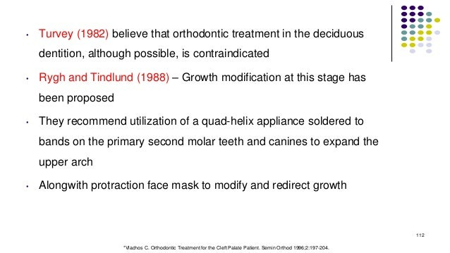 • Turvey (1982) believe that orthodontic treatment in the deciduous dentition, although possible, is contraindicated • Ryg...