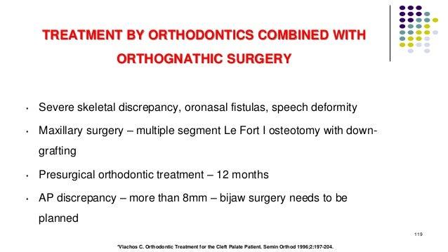 TREATMENT BY ORTHODONTICS COMBINED WITH ORTHOGNATHIC SURGERY • Severe skeletal discrepancy, oronasal fistulas, speech defo...