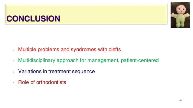 CONCLUSION • Multiple problems and syndromes with clefts • Multidisciplinary approach for management, patient-centered • V...