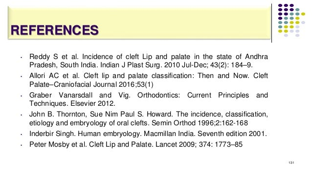 REFERENCES • Reddy S et al. Incidence of cleft Lip and palate in the state of Andhra Pradesh, South India. Indian J Plast ...