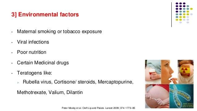 3] Environmental factors • Maternal smoking or tobacco exposure • Viral infections • Poor nutrition • Certain Medicinal dr...