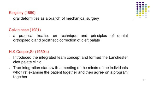 Kingsley (1880) - oral deformities as a branch of mechanical surgery Calvin case (1921) - a practical treatise on techniqu...