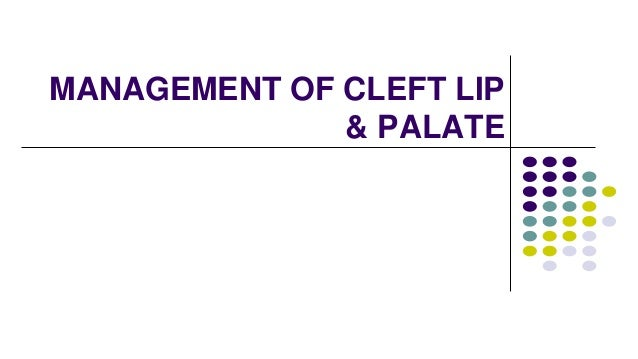 MANAGEMENT OF CLEFT LIP & PALATE