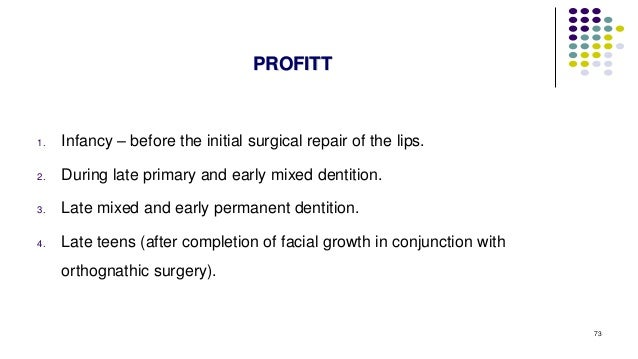 1. Infancy – before the initial surgical repair of the lips. 2. During late primary and early mixed dentition. 3. Late mix...