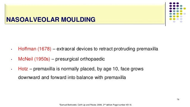 • Hoffman (1678) – extraoral devices to retract protruding premaxilla • McNeil (1950s) – presurgical orthopaedic • Hotz – ...