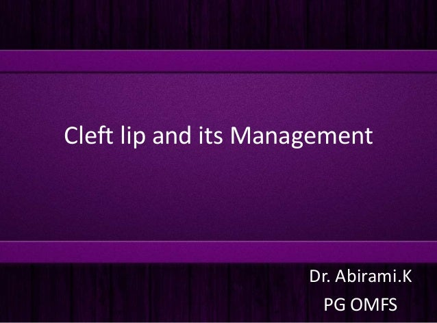 Cleft lip and its Management Dr. Abirami.K PG OMFS