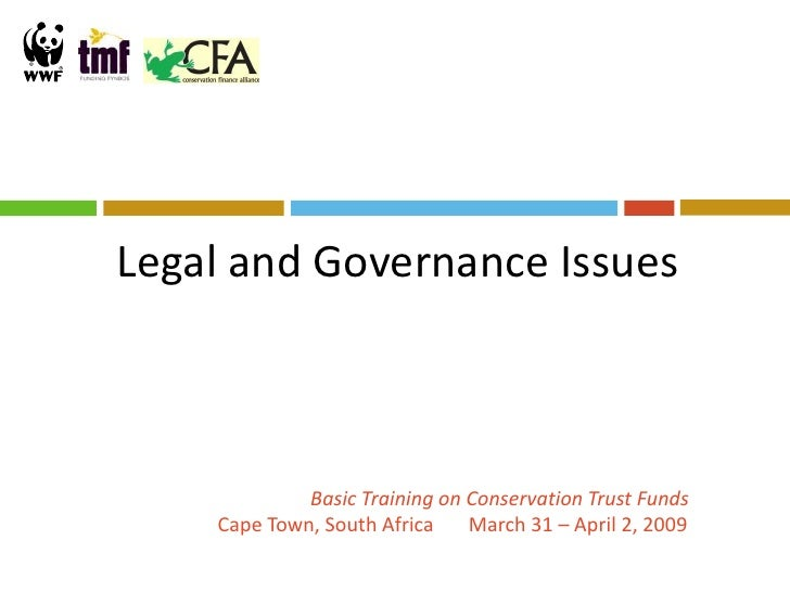 Legal and Governance Issues                 Basic Training on Conservation Trust Funds     Cape Town, South Africa    Marc...