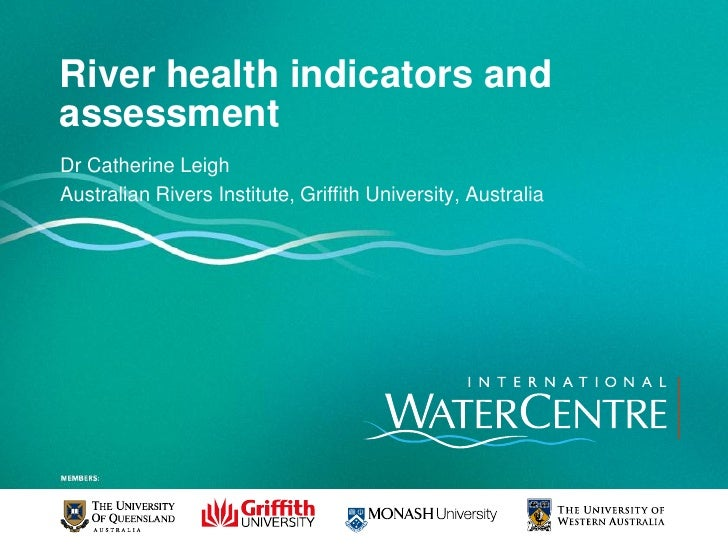 River health indicators andassessmentDr Catherine LeighAustralian Rivers Institute, Griffith University, Australia