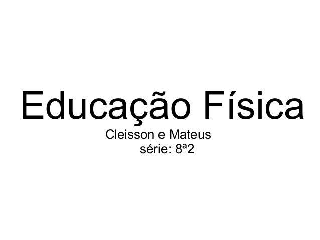 Educação Física Cleisson e Mateus série: 8ª2