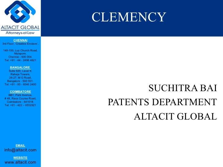 CLEMENCY <ul><li>  SUCHITRA BAI </li></ul><ul><li>PATENTS DEPARTMENT </li></ul><ul><li>ALTACIT GLOBAL </li></ul>