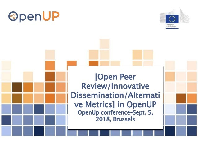 [Open Peer Review/Innovative Dissemination/Alternati ve Metrics] in OpenUP OpenUp conference–Sept. 5, 2018, Brussels