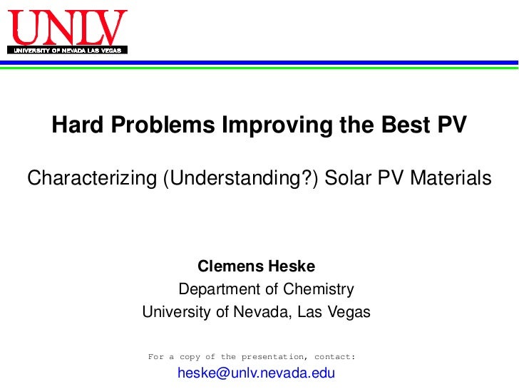 Hard Problems Improving the Best PVCharacterizing (Understanding?) Solar PV Materials                    Clemens Heske    ...