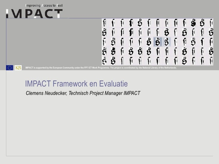 IMPACT Framework en Evaluatie Clemens Neudecker, Technisch Project Manager IMPACT