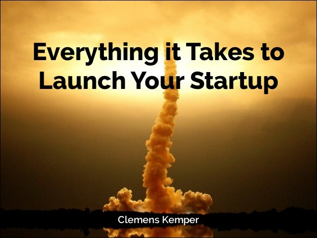 Everything it Takes to Launch Your Startup Clemens Kemper