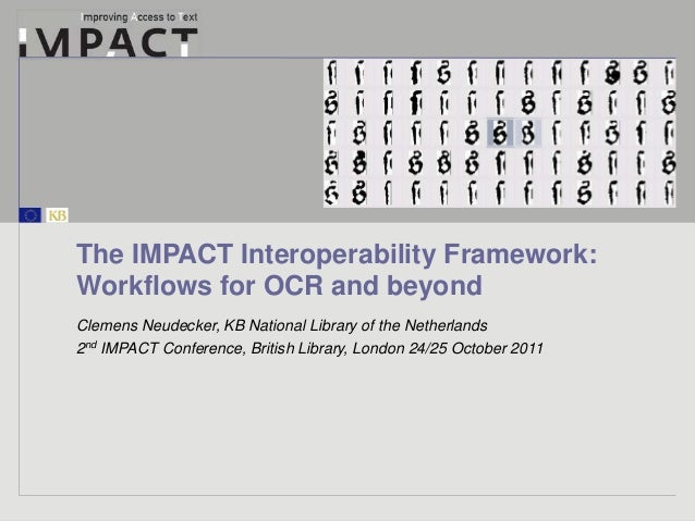 The IMPACT Interoperability Framework:  Workflows for OCR and beyond  Clemens Neudecker, KB National Library of the Nether...