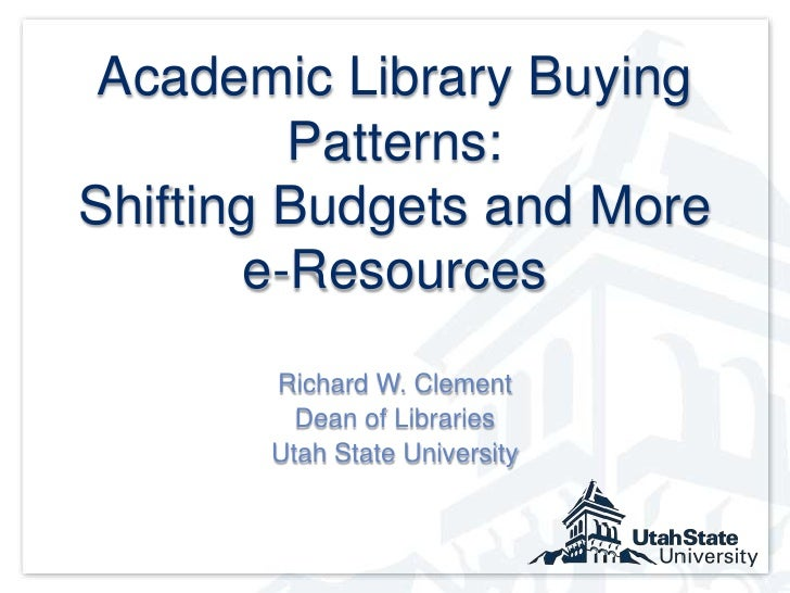 Academic Library Buying Patterns: Shifting Budgets and More e-Resources<br />Richard W. Clement<br />Dean of Libraries<br ...