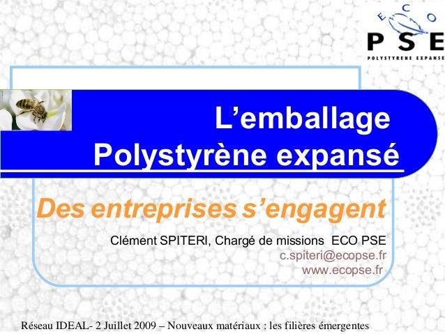 Réseau IDEAL- 2 Juillet 2009 – Nouveaux matériaux : les filières émergentes L'emballage Polystyrène expansé Des entreprise...
