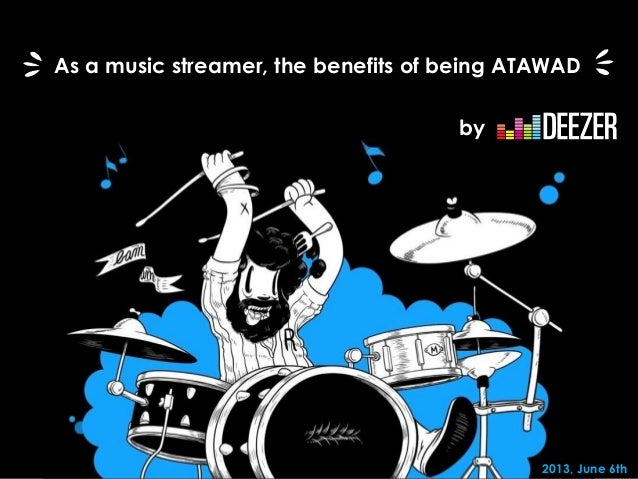 - 1 - 2013, June 6th As a music streamer, the benefits of being ATAWAD by