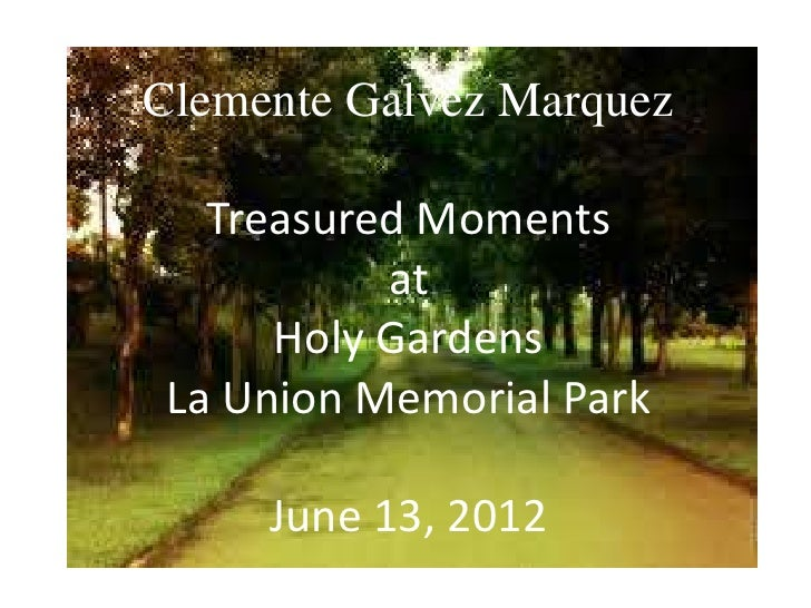 Clemente Galvez Marquez   Treasured Moments           at      Holy Gardens La Union Memorial Park     June 13, 2012