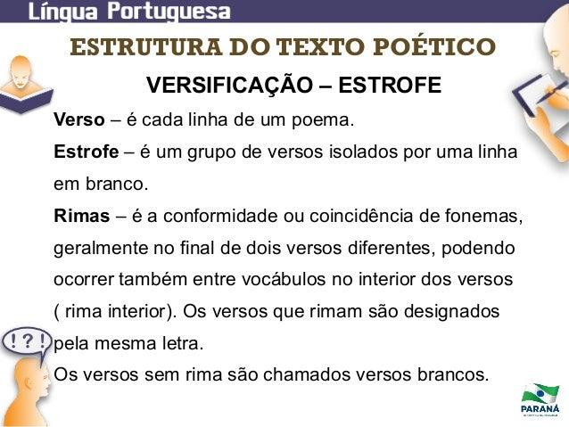 ESTRUTURA DO TEXTO POÉTICO VERSIFICAÇÃO – ESTROFE Verso – é cada linha de um poema. Estrofe – é um grupo de versos isolado...